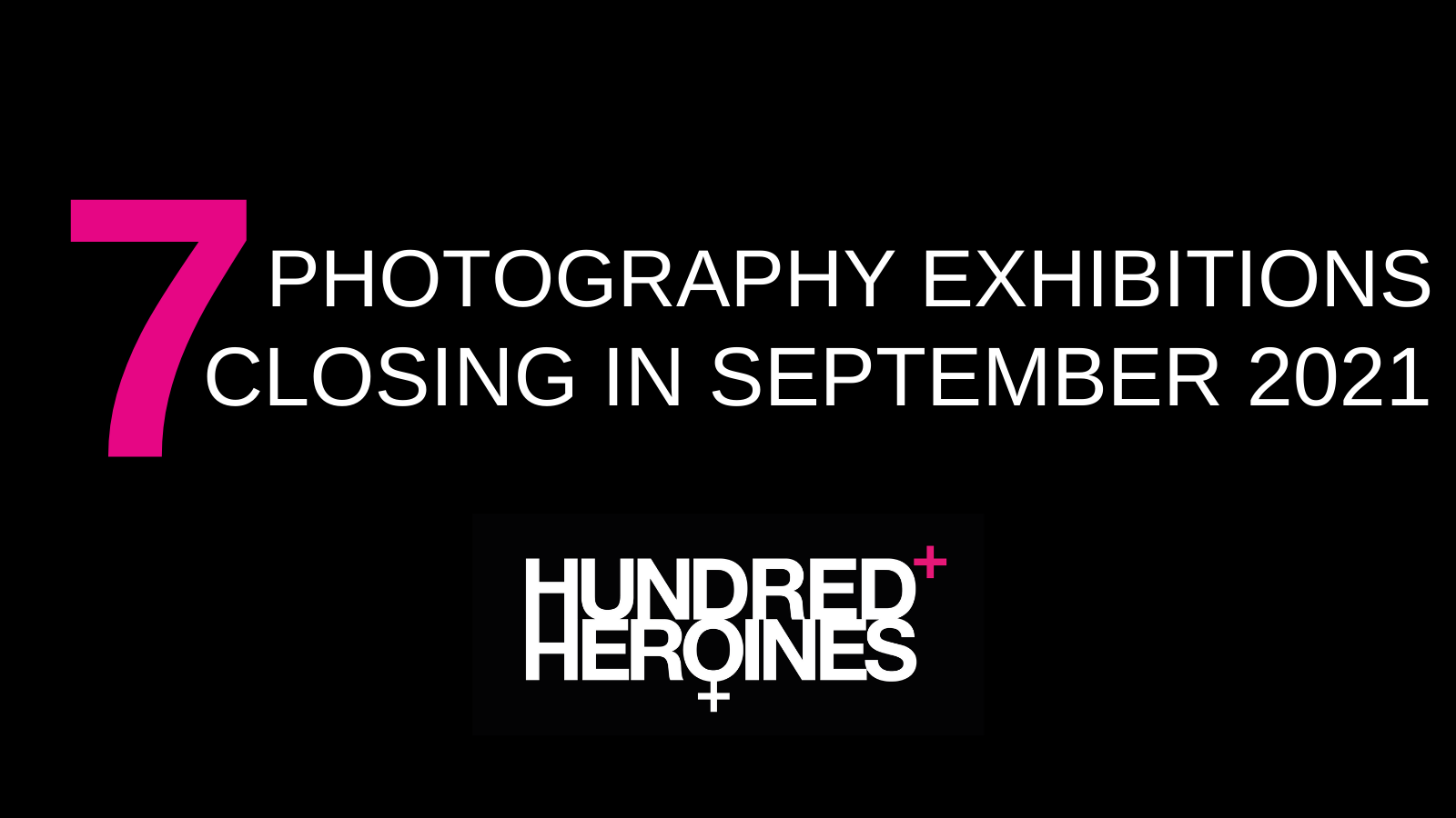 7_Photography_Exhibitions_Closing_In_Septmeber_2021_Hundred_Heroines_Women_in_Photography